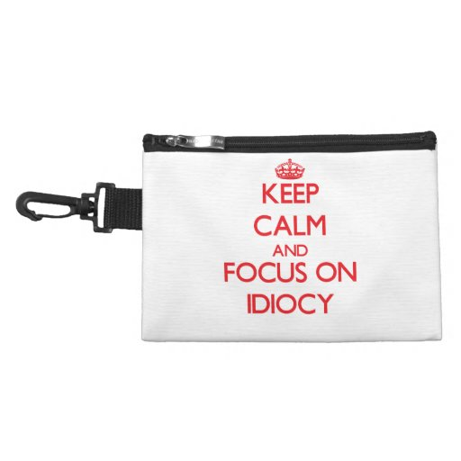 Keep Calm and focus on Idiocy Accessories Bags