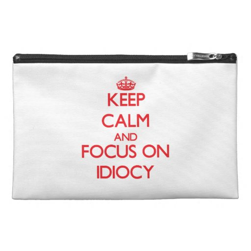 Keep Calm and focus on Idiocy Travel Accessories Bag