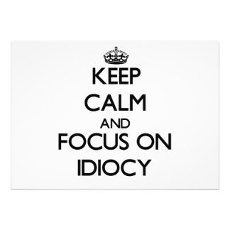 Keep Calm and focus on Idiocy Personalized Invites
