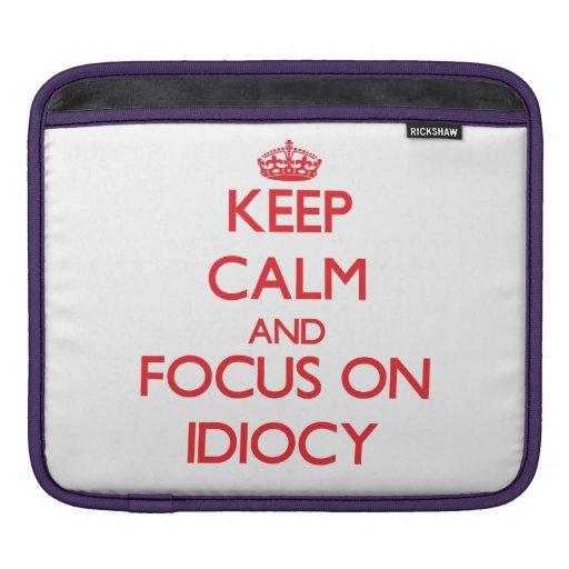 Keep Calm and focus on Idiocy iPad Sleeves