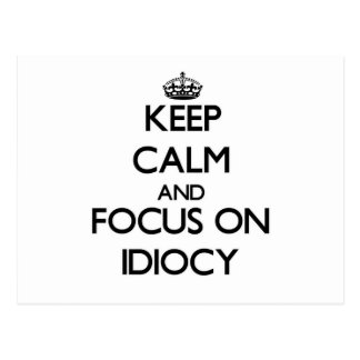 Keep Calm and focus on Idiocy Post Cards