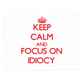 Keep Calm and focus on Idiocy Postcards