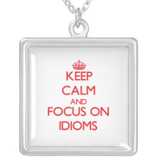 Keep Calm and focus on Idioms Necklace