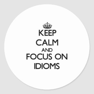 Keep Calm and focus on Idioms Classic Round Sticker