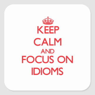 Keep Calm and focus on Idioms Square Sticker