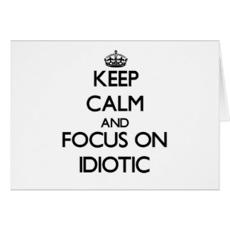Keep Calm and focus on Idiotic Stationery Note Card