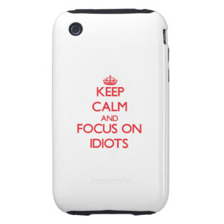 Keep Calm and focus on Idiots Tough iPhone 3 Cover