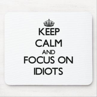 Keep Calm and focus on Idiots Mousepad