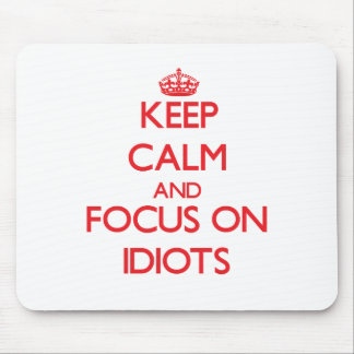 Keep Calm and focus on Idiots Mouse Pad