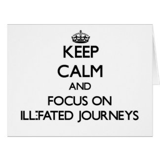 Keep Calm and focus on Ill-Fated Journeys Large Greeting Card