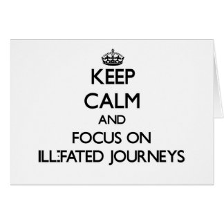 Keep Calm and focus on Ill-Fated Journeys Stationery Note Card