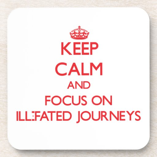 Keep Calm and focus on Ill-Fated Journeys Drink Coaster