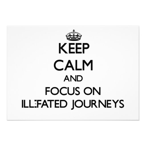 Keep Calm and focus on Ill-Fated Journeys Invitations