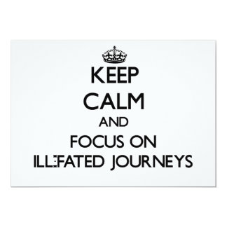 Keep Calm and focus on Ill-Fated Journeys 5x7 Paper Invitation Card