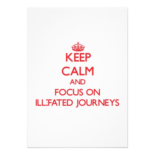 Keep Calm and focus on Ill-Fated Journeys Cards