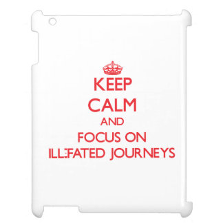 Keep Calm and focus on Ill-Fated Journeys Case For The iPad 2 3 4