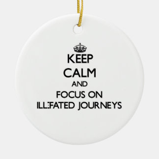 Keep Calm and focus on Ill-Fated Journeys Ornaments