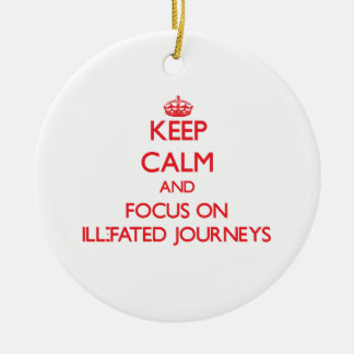 Keep Calm and focus on Ill-Fated Journeys Christmas Ornaments