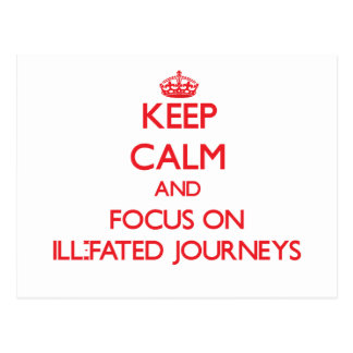 Keep Calm and focus on Ill-Fated Journeys Postcard