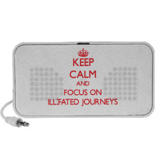 Keep Calm and focus on Ill-Fated Journeys iPod Speaker