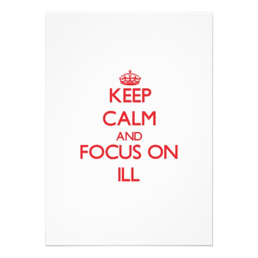 Keep Calm and focus on Ill Personalized Invites