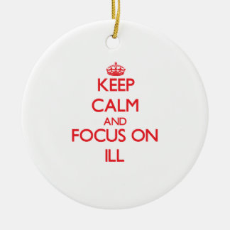 Keep Calm and focus on Ill Christmas Tree Ornaments