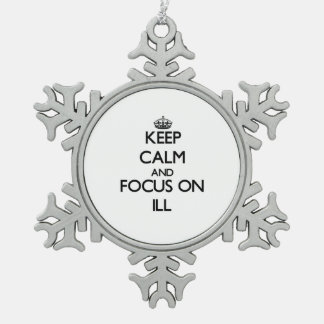 Keep Calm and focus on Ill Ornament