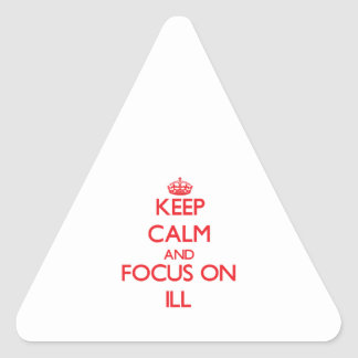 Keep Calm and focus on Ill Triangle Stickers