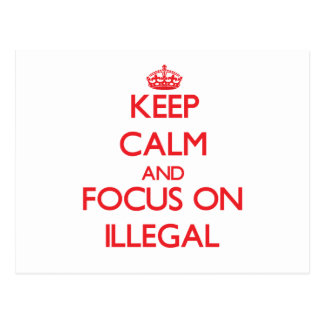Keep Calm and focus on Illegal Post Card