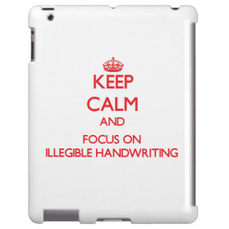 Keep Calm and focus on Illegible Handwriting