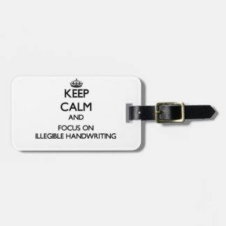 Keep Calm and focus on Illegible Handwriting Bag Tag
