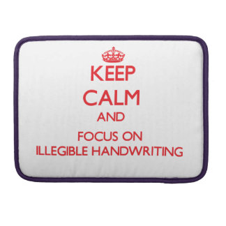 Keep Calm and focus on Illegible Handwriting Sleeves For MacBook Pro