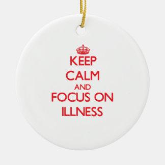 Keep Calm and focus on Illness Ornament