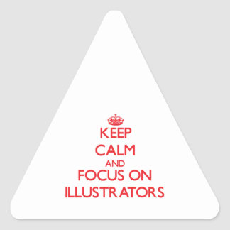 Keep Calm and focus on Illustrators Triangle Stickers