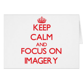 Keep Calm and focus on Imagery Greeting Card