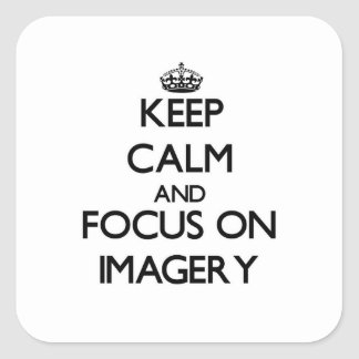 Keep Calm and focus on Imagery Square Sticker