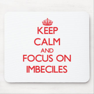 Keep Calm and focus on Imbeciles Mouse Pad