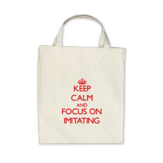 Keep Calm and focus on Imitating Tote Bags