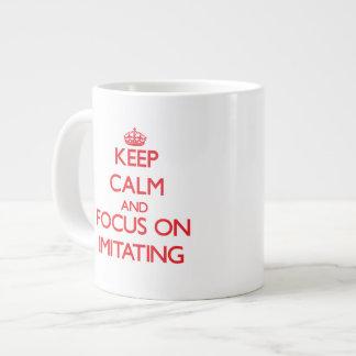 Keep Calm and focus on Imitating Extra Large Mugs