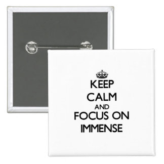 Keep Calm and focus on Immense Pinback Buttons