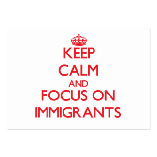 Keep Calm and focus on Immigrants Business Card Template