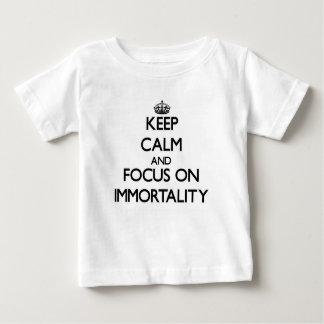 Keep Calm and focus on Immortality Tshirts