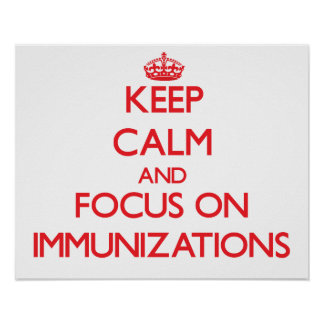 Keep Calm and focus on Immunizations Poster