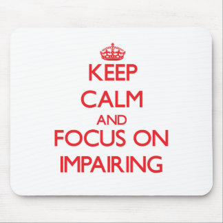 Keep Calm and focus on Impairing Mouse Pads