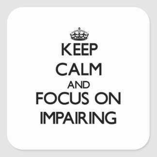 Keep Calm and focus on Impairing Square Sticker