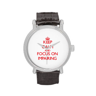 Keep Calm and focus on Impairing Wrist Watches