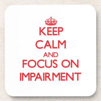Keep Calm and focus on Impairment Beverage Coaster