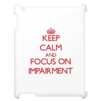 Keep Calm and focus on Impairment iPad Cases