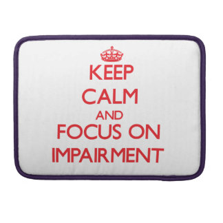 Keep Calm and focus on Impairment MacBook Pro Sleeve