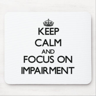 Keep Calm and focus on Impairment Mouse Pads